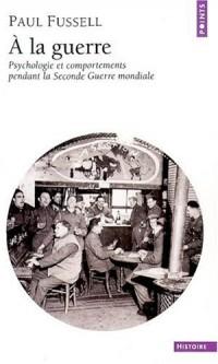 À la guerre : Psychologie et comportements pendant la Seconde Guerre mondiale