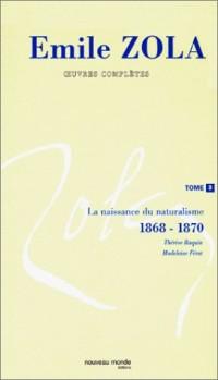 Émile Zola, oeuvres complètes, tome 3 : La Naissance du naturalisme, 1868-1870