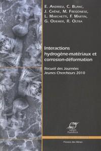 Interactions hydrogène-matériaux et corrosion-déformation: Recueil des journées jeunes chercheurs 2010.