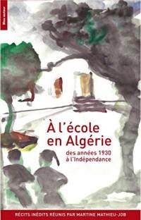 A l'école en Algérie : Des années 1930 à l'indépendance