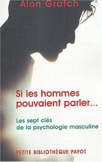 Si les hommes pouvaient parler : Les 7 clés de la psychologie masculine