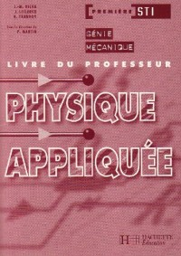Physique appliquee, première sti génie mécanique : livre du professeur