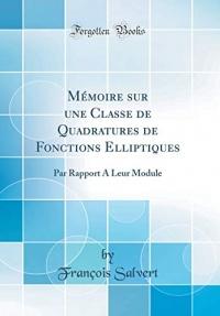 Mémoire Sur Une Classe de Quadratures de Fonctions Elliptiques: Par Rapport a Leur Module (Classic Reprint)
