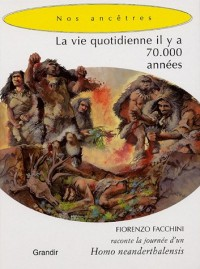 La vie quotidienne il y a 70 000 années : Fiorenzo Facchini raconte la journée d'un Homo neanderthalensis