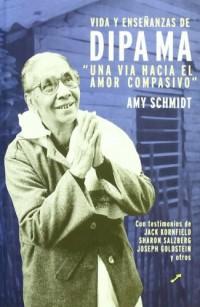 Vida y enseñanzas de Dipa Ma. Una vía hacia el amor compasivo : con historias de : Sack Kornfield, Sharon Salzberg, Joseph Goldstein y otros