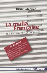 La mafia française : Ses méthodes, ses réseaux