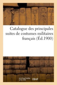 Catalogue Costumes Militaires Franc ed 1900
