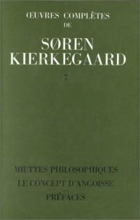 Oeuvres complètes, volume 7. Miettes philosophiques - Le concept d'angoisse - Préfaces