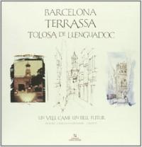 Barcelona Terrassa Tolosa de Llenguadoc. Un vell camí, un bell futur