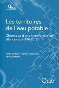Les territoires de l'eau potable : Chronique d'une transformation silencieuse (1970-2015)