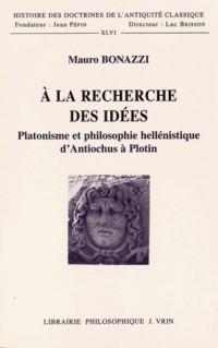 A la recherche des idées : platonisme et philosophie hellénistique d'Antiochus à Plotin