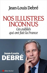 Nos illustres inconnus: Ces oubliés qui ont fait la France