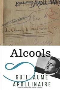 Alcools: Un recueil de poèmes de Guillaume Apollinaire (texte intégral)