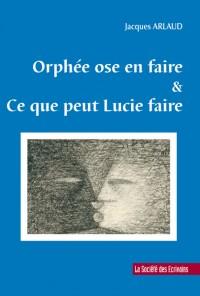 Orphée Ose en Faire et Ce Que Lucie Faire