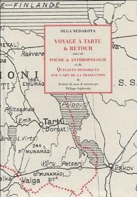 Voyage à Tartu & retour suivi de Poésie & anthropologie et de Quelques remarques sur l'art de la traduction