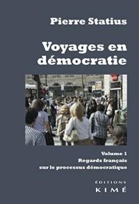 Voyages en démocratie : Volume 1, Regards français sur le processus démocratique