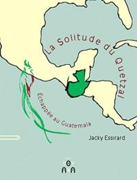 La solitude du Quetzal : Echappée au Guatemala