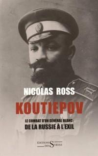 Koutiepov : Le combat d'un général blanc : de la Russie à l'exil