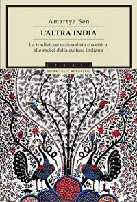 L'altra India: La tradizione razionalista e scettica alle radici della cultura indiana (Italian Edition)