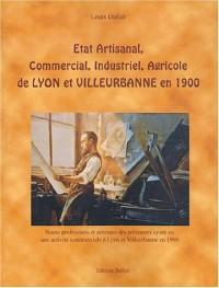 Etat Artisanal, Commercial, Industriel, Agricole de Lyon et Villeurbanne en 1900