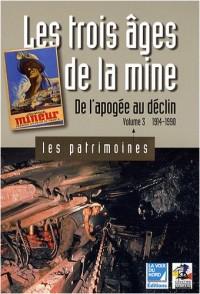 Les trois âges de la mine : Volume 3, De l'apogée au déclin 1914-1990