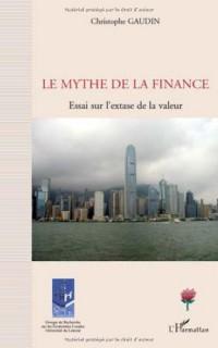 Le mythe de la finance : Essai sur l'extase de la valeur