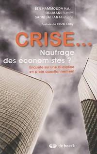 Crise... : Naufrage des économistes ? Enquête sur une discipline en plein questionnement
