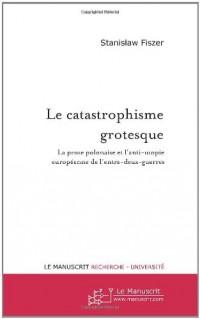 Le catastrophisme grotesque: La prose polonaise et l'anti-utopie européenne de l'entre-deux-guerres
