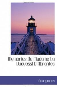 Memories De Madame La Ducuessl D Abrantes