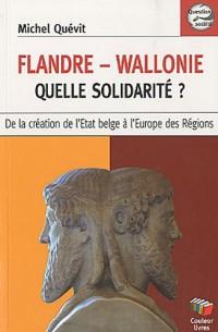 Flandre-Wallonie, quelle solidarité ? : De la création de l'Etat belge à l'Europe des régions
