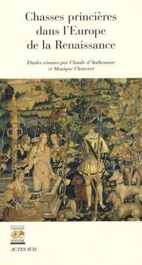 Chasses princières dans l'Europe de la Renaissance : Actes du colloque de Chambord (1er et 2 octobre 2004)