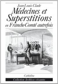 Médecines et superstition en Franche-Comté autrefois et dans le pays de Montbéliard