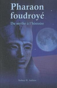 Pharaon foudroyé : Du mythe à l'histoire