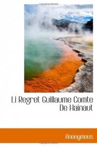 Li Regret Guillaume Comte De Hainaut
