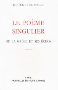 Le poème singulier, ou, La Grèce et ses échos