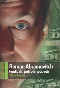 Roman Abramovitch : Football, pétrole, pouvoir