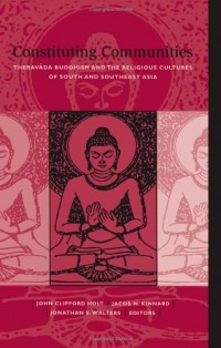 Constituting Communities: Theravada Buddhism and the Religious Cultures of South and Southeast Asia (Suny Series in Buddhist Studies)