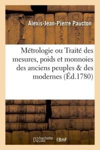 Métrologie ou Traité des mesures, poids et monnoies des anciens peuples & des modernes (Éd.1780)
