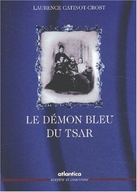 Le démon bleu du tsar. Katia, l'épouse du tsar libérateur