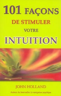 101 Façons de stimuler votre intuition