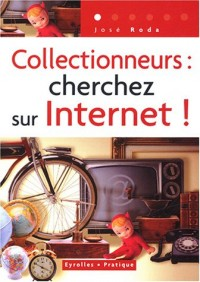 Collectionneurs : Cherchez sur Internet !