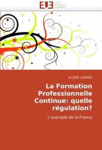 La Formation Professionnelle Continue: quelle régulation?: L'exemple de la France