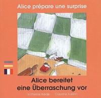 Alice prépare une surprise (édition bilingue français-allemand)