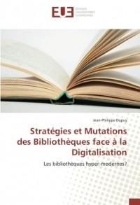 Stratégies et Mutations des Bibliothèques face à la Digitalisation: Les bibliothèques hyper-modernes?