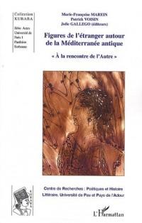 Figures de l'Etranger. Autour de la Mediterranée antique à la rencontre de l'autre