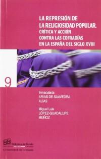 La represión de la religiosidad popular: Crítica y acción contra las cofradías de España en el siglo XVIII
