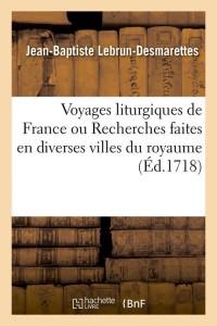 Voyages liturgiques de France ou Recherches faites en diverses villes du royaume (Éd.1718)