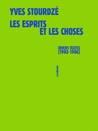 Les esprits et les choses : Divers textes 1982-1986