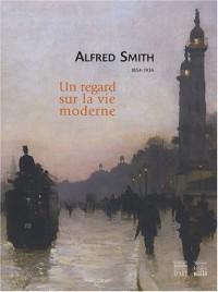 Alfred Smith, 1854-1936 : Un regard sur la vie moderne