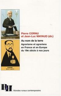 Au nom de la terre : Agrarisme et agrariens en France et en Europe, du 19e siècle à nos jours
